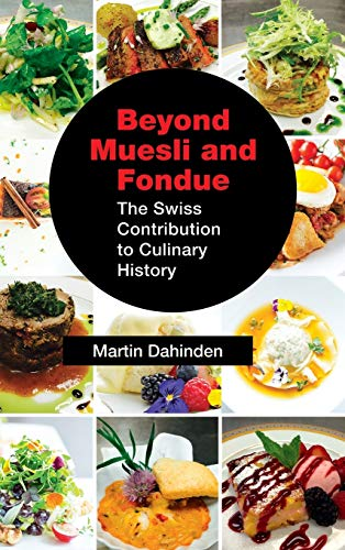 Dahinden, M: Beyond Muesli and Fondue: The Swiss Contribution to Culinary History